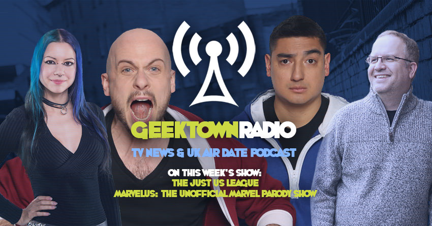 Geektown Radio 189: The Just Us League, Film News, UK TV News & Air Dates!