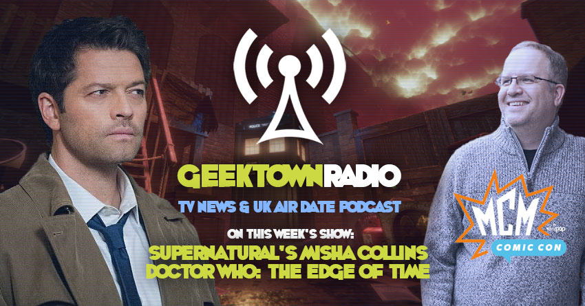 Geektown Radio Special: MCM London Comic Con, 'Supernatural's Misha Collins, UK TV News & Air Dates!