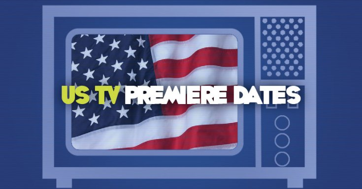 Premiere Dates For US TV Shows