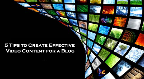 5 Tips to Create Effective Video Content for a Blog