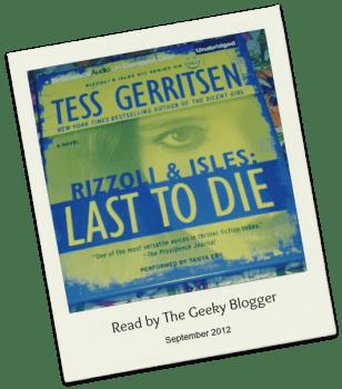 Audiobook Review: Last to Die (Rizzoli & Isles #10) by Tess Gerritsen