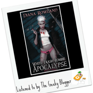 Audiobook Review: White Trash Zombie Apocalypse by Diana Rowland/Narrated By Allison McLemore