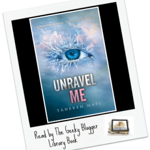 Library Book Review: Unravel Me by Tahereh Mafi