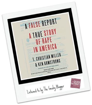 Audiobook Review: A False Report: A True Story of Rape in America by T. Christian Miller, Ken Armstrong