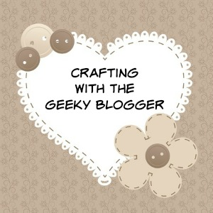 Craftign with The Geeky Blogger