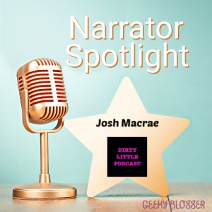 Narrator Spotlight on Josh Macrae (Dirty Little Podcast)