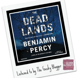 Audiobook Review: The Dead Lands by Benjamin Percy