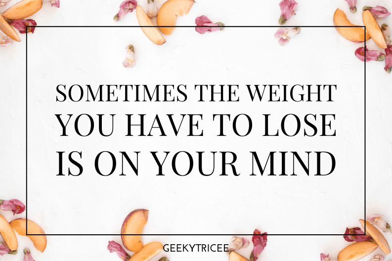 sometimes the weight you have to lose is on your mind end your struggle to lose weight