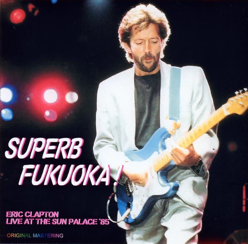 Eric Clapton  Superb Fukuoka