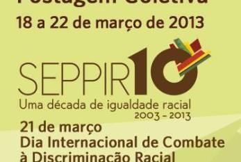Postagem coletiva: Aniversário da SEPPIR e Dia Internacional de Combate à Discriminação Racial