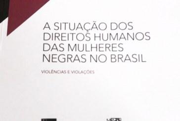 Lançamento – Dossiê sobre a situação dos direitos humanos das mulheres negras no Brasil: Violências e Violações