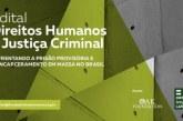 Direitos Humanos e Justiça Criminal – Enfrentando a Prisão Provisória e o Encarceramento em Massa no Brasil