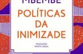 """Saiu """"Políticas da Inimizade"""" de Achille Mbembe"""