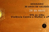 Seminário: 30 anos Geledés – Violência contra a Mulher e o Projeto PLPs – Inscreva-se!