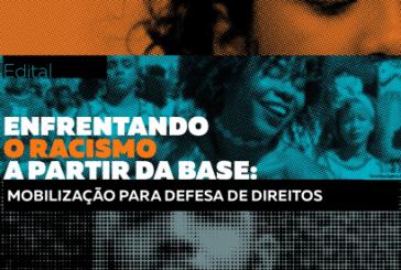 Edital: Enfrentando o racismo a partir da base: mobilização para defesa de direitos