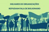 Cerca de 3 mil entidades repudiam Bolsonaro por falar sobre fim do ativismo no Brasil