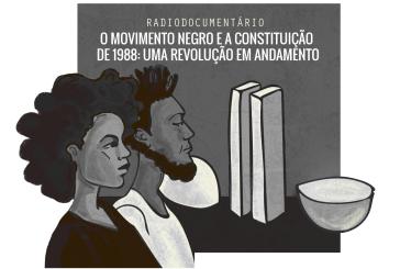 O movimento negro e a Constituição de 1988: uma revolução em andamento