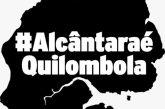 Todo apoio ao povo quilombola de Alcântara!