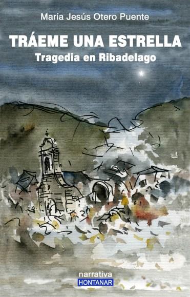 """Portada del libro """"Tráme una estrella, de María Jesús Otero"""" en la que se muestra una acuarela mostrando Ribadelago antes de la tragedia."""