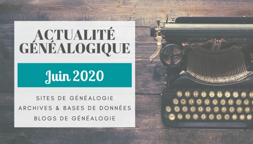 Actualité Généalogique Juin 2020