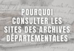 Pourquoi consulter les sites des archives départementales
