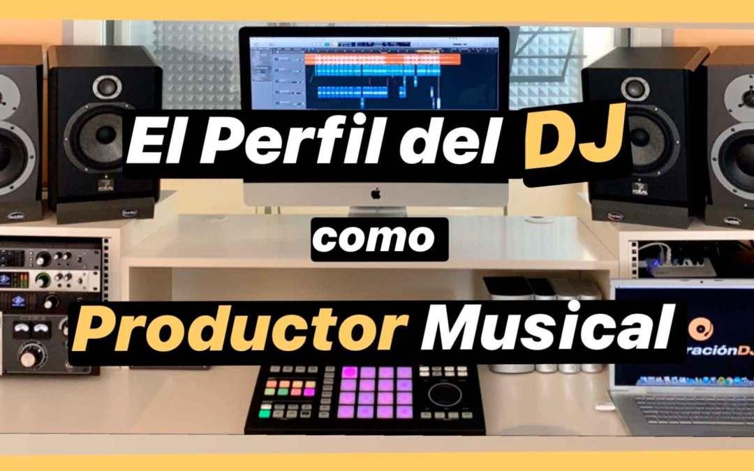 El Perfil del DJ como Productor Musical