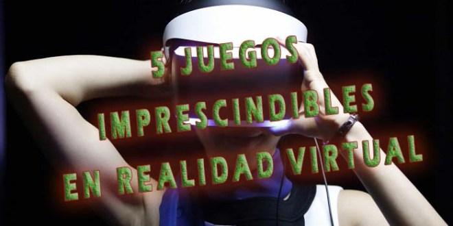 5 JUEGOS IMPRESCINDIBLES CON LOS QUE DAR EL SALTO A LA REALIDAD VIRTUAL
