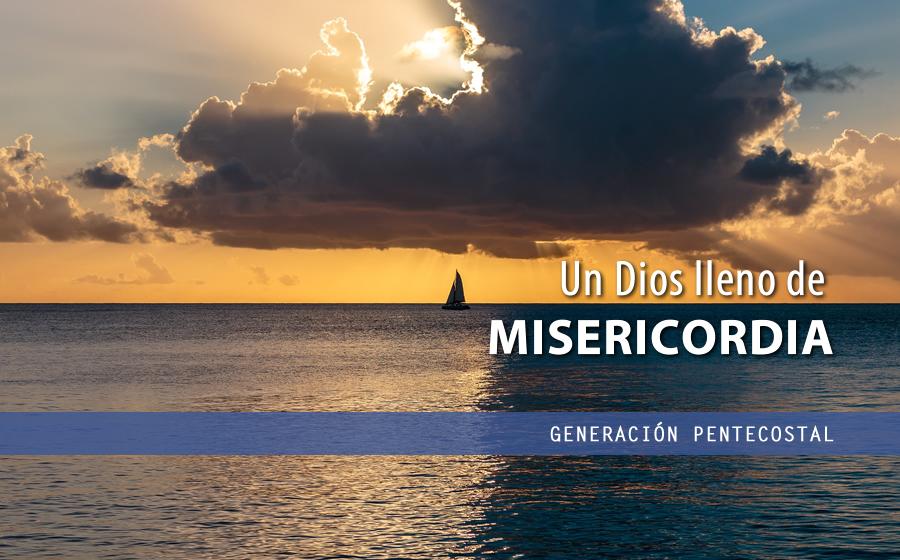 Un Dios Lleno De Misericordia Generación Pentecostal