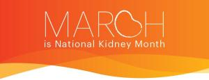 March is National Kidney Month