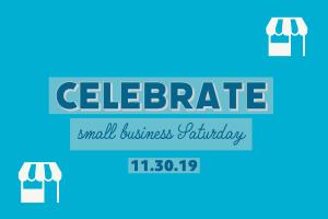 Celebrate small business Saturday 11.30.19