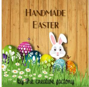 Handmade Easter 2018 By thecreativefactory & Genitorialmente