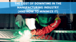 What Does Downtime Really Cost in the Manufacturing Industry (and how to minimize it)