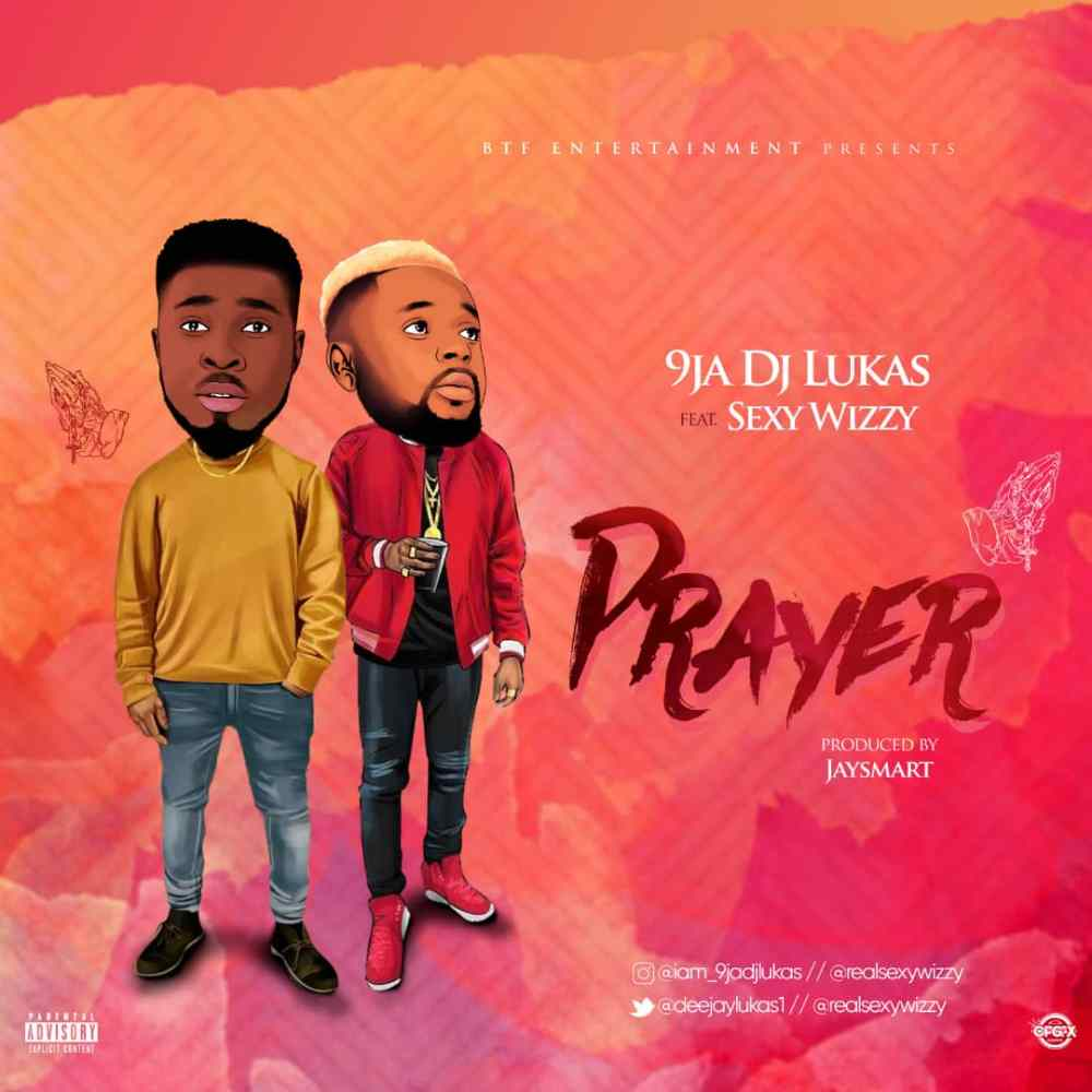 9ja DJ Lukas Ft. Sexy WIzzy - Prayer