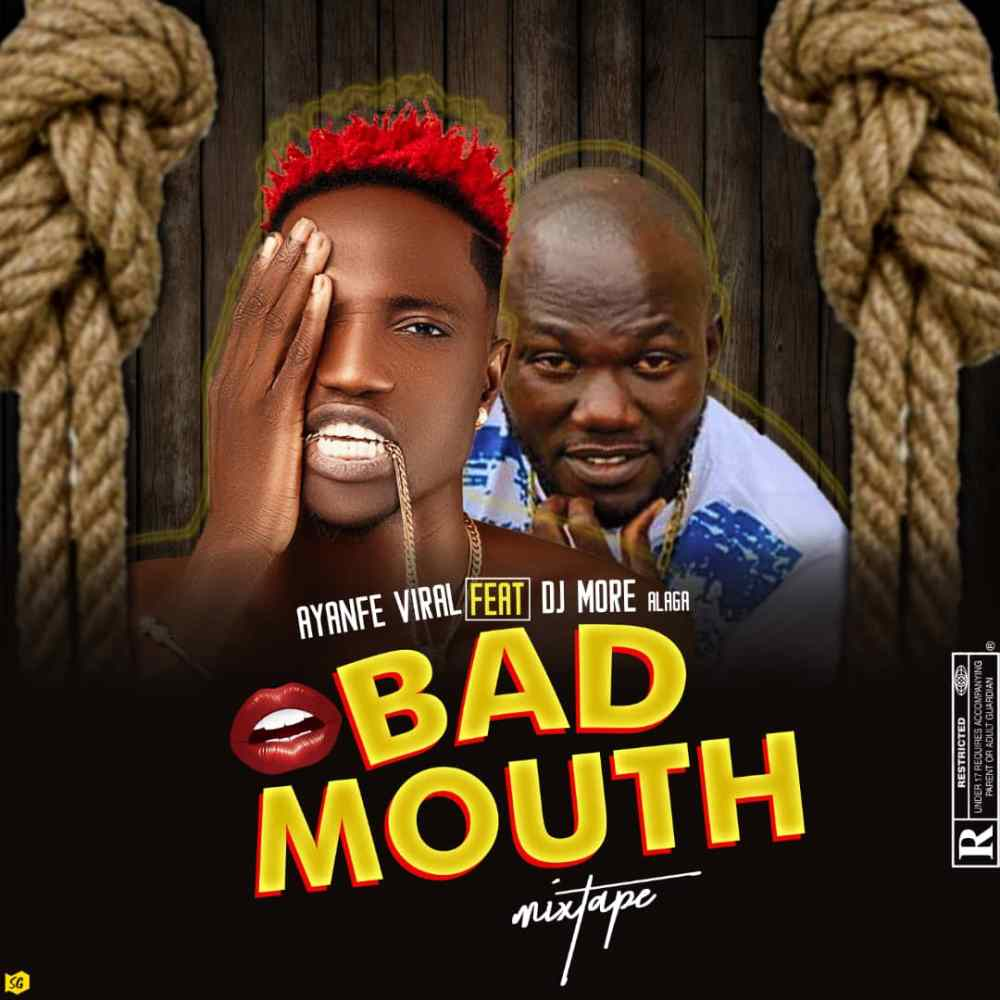 Ayanfe Viral x Dj More Alaga - Bad Mouth Mixtape