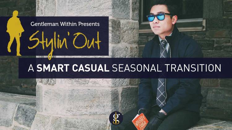 Stylin' Out: A Smart Casual Seasonal Transition | GENTLEMAN WITHIN