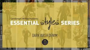 Essential Men's Styles Series   Dark Wash Denim   Gentleman Within