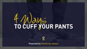 How To Cuff Your Pants/Jeans | 4 Ways | Gentleman Within