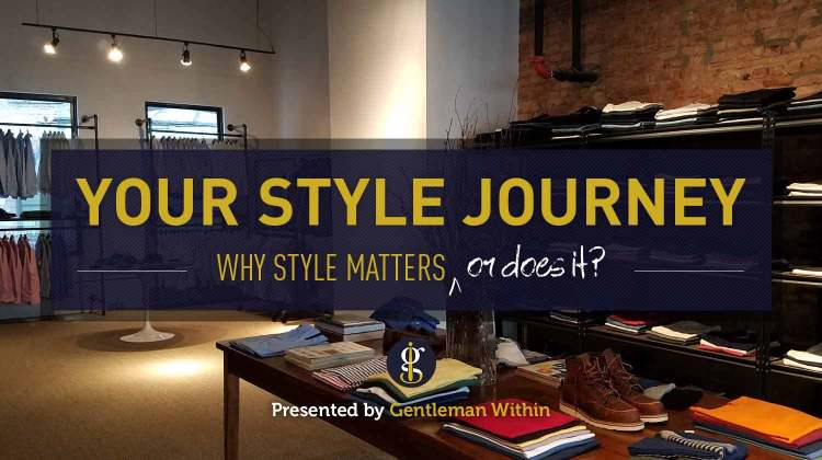 Your Style Journey | Does Style Matter | GENTLEMAN WITHIN