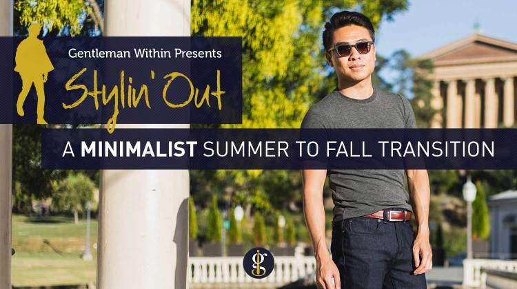 Stylin' Out | A Minimalist Summer To Fall Transition | GENTLEMAN WITHIN