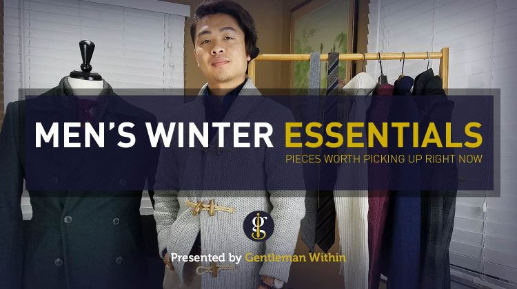 15 Men's Winter Style Essentials: Menswear Pieces Worth Picking Up Right Now | GENTLEMAN WITHIN