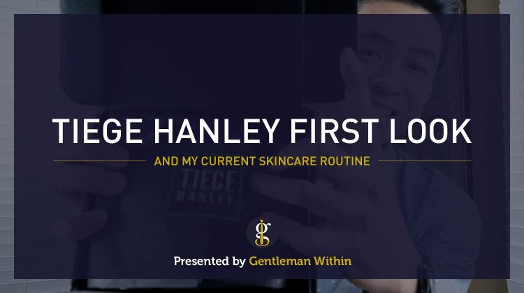 Tiege Hanley First Look: A Men's Skin Care System | GENTLEMAN WITHIN