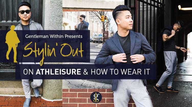 How To Wear Athleisure Style | GENTLEMAN WITHIN