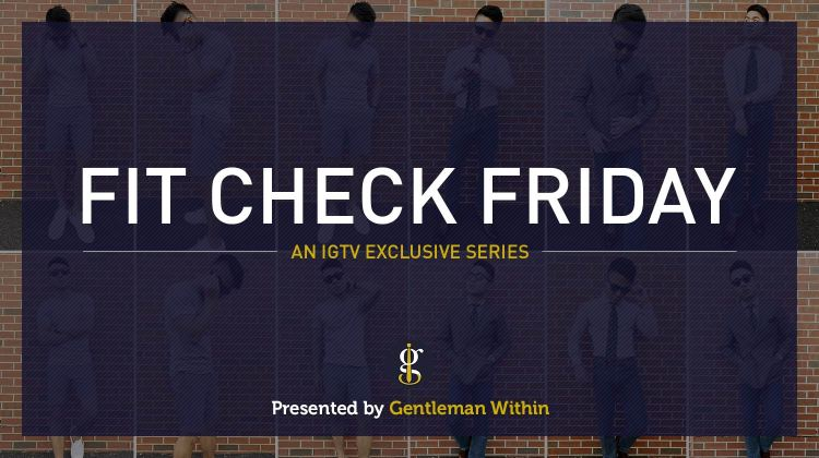 Fit Check Friday | GENTLEMAN WITHIN