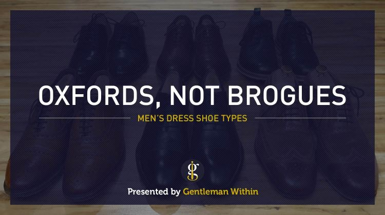 Men's Dress Shoe Types | GENTLEMAN WITHIN