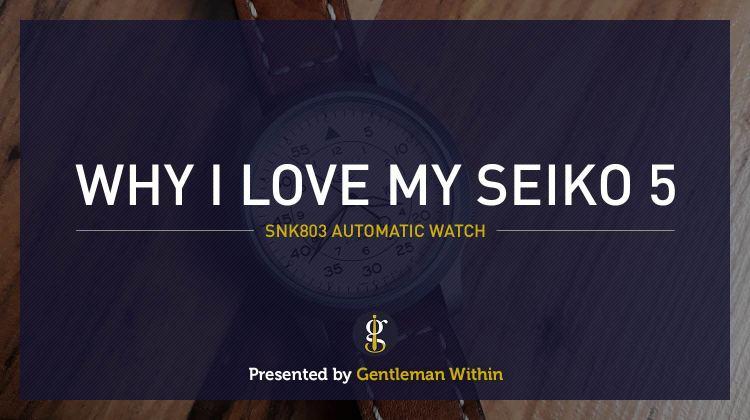 Why I Love My Seiko 5   GENTLEMAN WITHIN