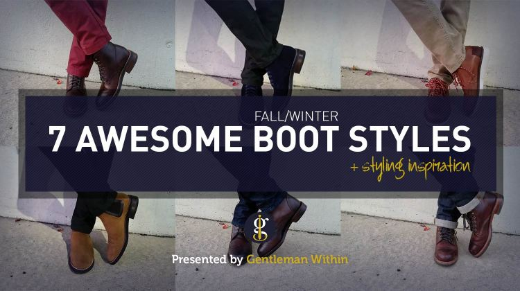 7 Awesome Boot Styles For Fall/Winter + Styling Inspiration | GENTLEMAN WITHIN