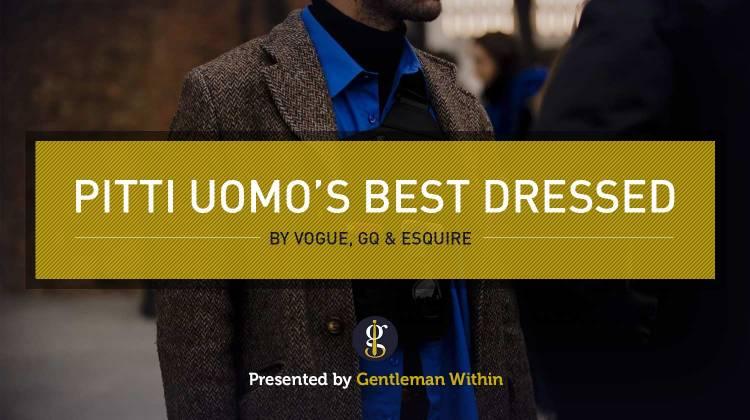 Style Breakdown: The Best Pitti Uomo Street Style (GQ, Esquire & Vogue) | GENTLEMAN WITHIN