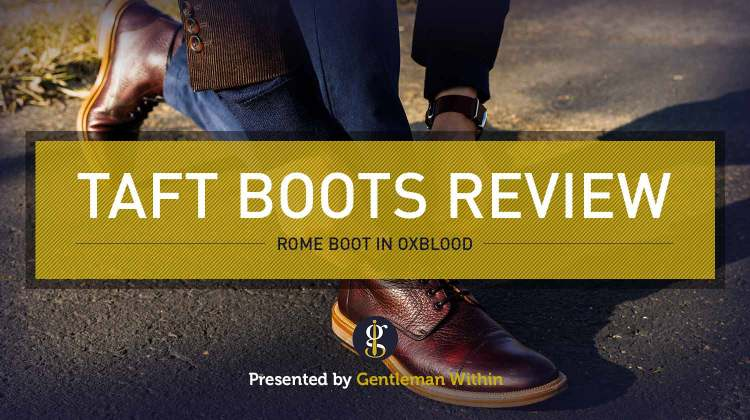 Taft Rome Boot Review | GENTLEMAN WITHIN