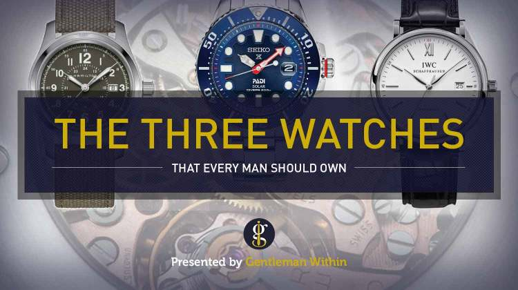 3 Watches Every Man Must Own | GENTLEMAN WITHIN