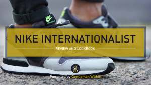 Nike Internationalist Review and Lookbook (3+ Years Wearing Them) | GENTLEMAN WITHIN